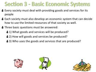 Every society must deal with providing goods and services for its people