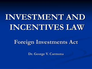 Foreign Investments Act Dr. George V. Carmona