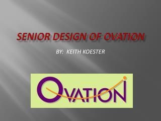 Senior design of ovation
