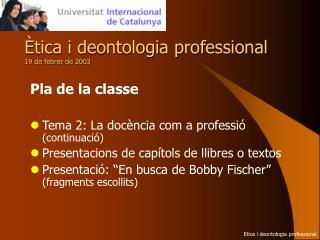 Ètica i deontologia professional 19 de febrer de 2003