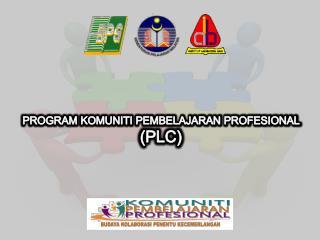 PROGRAM KOMUNITI PEMBELAJARAN PROFESIONAL  (PLC)