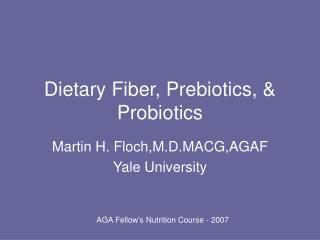 Dietary Fiber, Prebiotics,  Probiotics