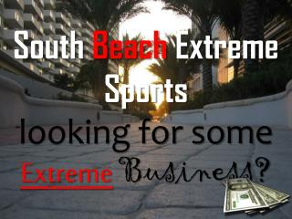 South  Beach  Extreme Sports  looking for some  Extreme B usiness?