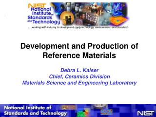 Development and Production of Reference Materials Debra L. Kaiser Chief, Ceramics Division