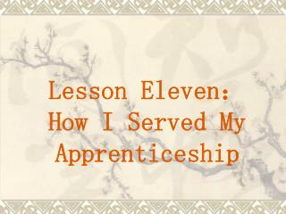 Lesson Eleven : How I Served My Apprenticeship