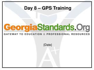 Day 8 � GPS Training {Date}