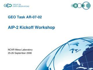 GEO Task AR-07-02  AIP-2 Kickoff Workshop