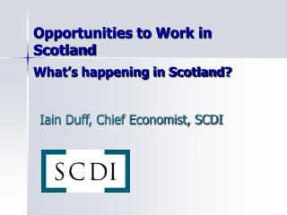 Opportunities to Work in Scotland What's happening in Scotland?