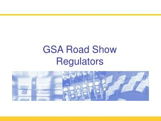 GSA Road Show Regulators