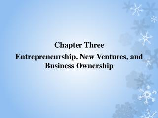 Chapter Three Entrepreneurship, New Ventures, and Business Ownership