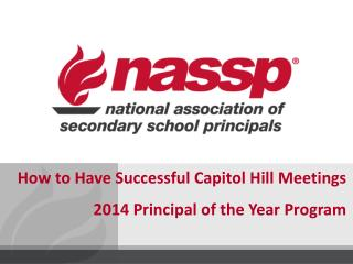 How to Have Successful Capitol Hill  Meetings 2014 Principal of the Year Program