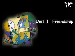 Unit 1  Friendship