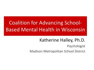 Coalition  for Advancing School-Based  Mental  Health in Wisconsin