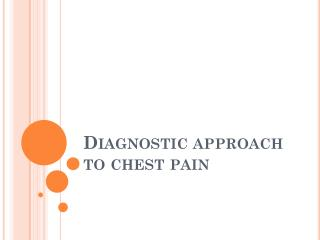 Diagnostic approach to chest pain
