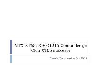 MTX-XT65i-X + C1216 Combi  design Clon XT65  succesor