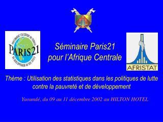 S minaire Paris21 pour l Afrique Centrale