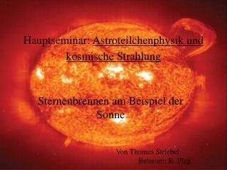 Hauptseminar:  Astroteilchenphysik und kosmische Strahlung