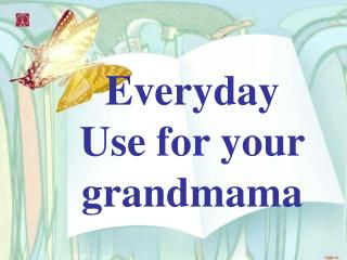 Everyday Use for your grandmama