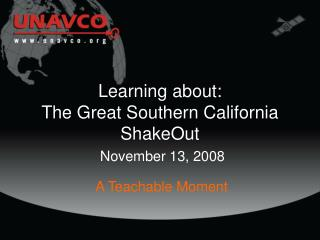 Learning about: The Great Southern California ShakeOut November 13, 2008
