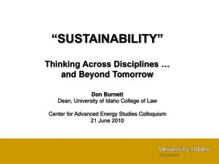 """SUSTAINABILITY"" Thinking Across Disciplines … and Beyond Tomorrow Don Burnett"