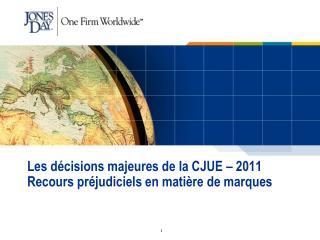 Les d cisions majeures de la CJUE   2011 Recours pr judiciels en mati re de marques