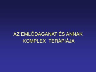 AZ EMLŐDAGANAT ÉS ANNAK  KOMPLEX  TERÁPIÁJA