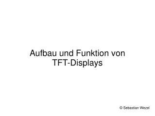 Aufbau und Funktion von  TFT-Displays