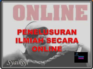 PENELUSURAN ILMIAH SECARA ONLINE