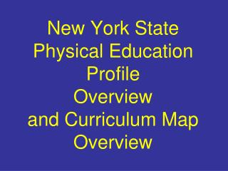 New York State  Physical Education Profile Overview  and Curriculum Map Overview