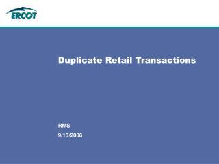 Duplicate Retail Transactions