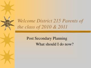 Welcome District 215 Parents of the class of 2010 & 2011