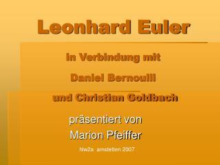 Leonhard Euler in Verbindung mit Daniel Bernoulli   und Christian Goldbach