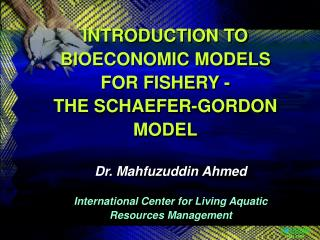 INTRODUCTION TO BIOECONOMIC MODELS  FOR FISHERY - THE SCHAEFER-GORDON MODEL