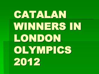 CATALAN WINNERS IN LONDON OLYMPICS 2012