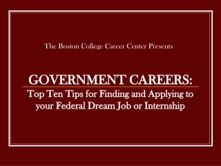 GOVERNMENT CAREERS: Top Ten Tips for Finding and Applying to your Federal Dream Job or Internship