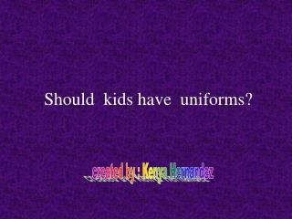 Should  kids have  uniforms?
