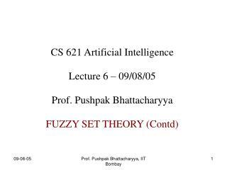 CS 621 Artificial Intelligence Lecture 6 – 09/08/05 Prof. Pushpak Bhattacharyya