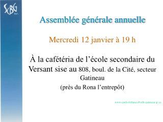 Assemblée générale annuelle Mercredi 12 janvier à 19 h