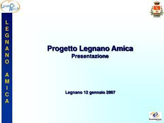 Progetto Legnano Amica Presentazione