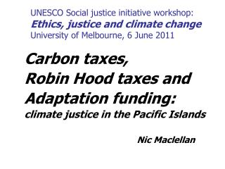 Carbon taxes,  Robin Hood taxes and Adaptation funding:  climate justice in the Pacific Islands
