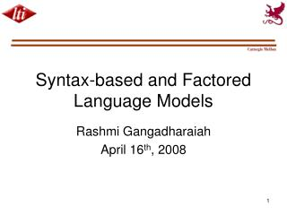 Syntax-based and Factored Language Models