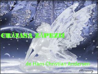 CRĂIASA ZĂPEZII                       de Hans Christian Andersen