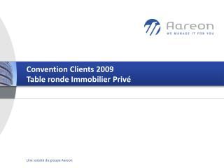 Convention Clients 2009  Table ronde Immobilier Privé