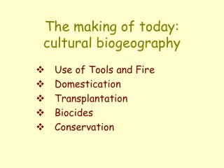 The making of today: cultural biogeography