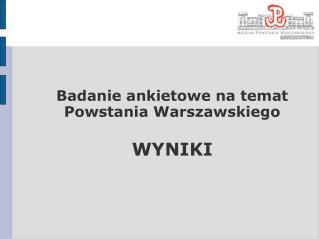 Badanie ankietowe na temat Powstania Warszawskiego WYNIKI