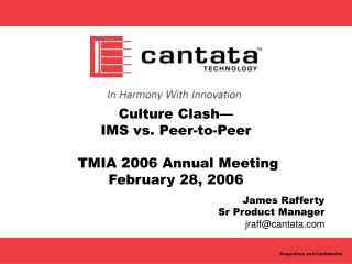 Culture Clash— IMS vs. Peer-to-Peer TMIA 2006 Annual Meeting February 28, 2006
