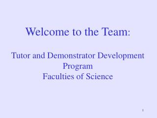 Welcome to the Team : Tutor and Demonstrator Development Program Faculties of Science