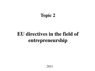 Topic 2 EU directives in the field of entrepreneurship