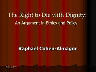 The Right to Die with Dignity:  An Argument in Ethics and Policy