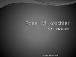 Roger M.  koschier